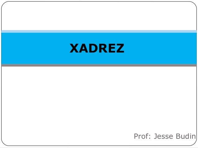 XADREZ Prof: Jesse Budin