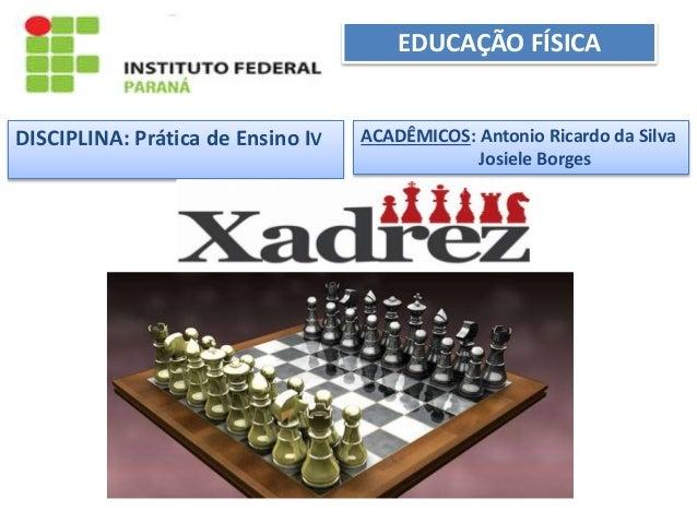 EDUCAÇÃO FÍSICA DISCIPLINA: Prática de Ensino IV ACADÊMICOS: Antonio Ricardo da Silva Josiele Borges