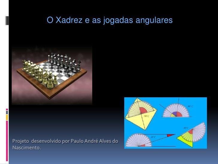 O Xadrez e as jogadas angulares<br />Projeto desenvolvido por Paulo André Alves do Nascimento.<br />