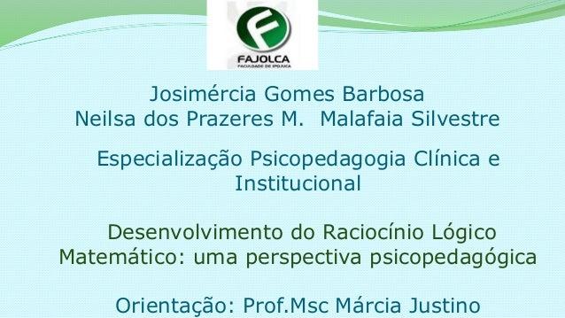 Josimércia Gomes Barbosa Neilsa dos Prazeres M. Malafaia Silvestre Especialização Psicopedagogia Clínica e Institucional D...