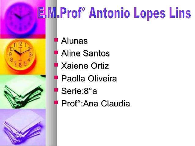        Alunas Aline Santos Xaiene Ortiz Paolla Oliveira Serie:8°a Prof°:Ana Claudia