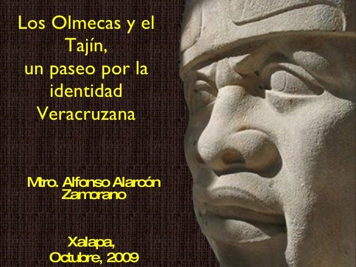 Los Olmecas y el Tajín, un paseo por la identidad Veracruzana Mtro. Alfonso Alarcón Zamorano Xalapa,  Octubre, 2009