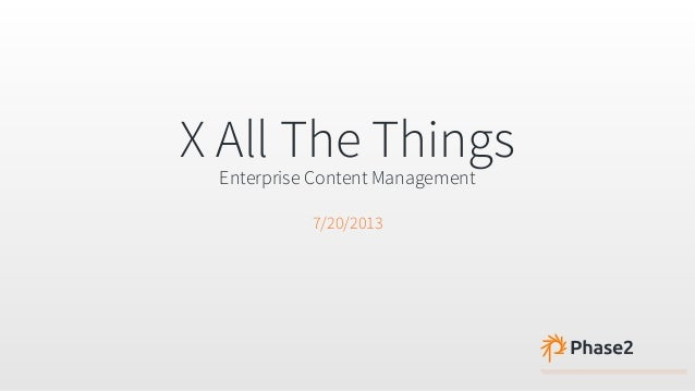 X All The Things Enterprise Content Management 7/20/2013