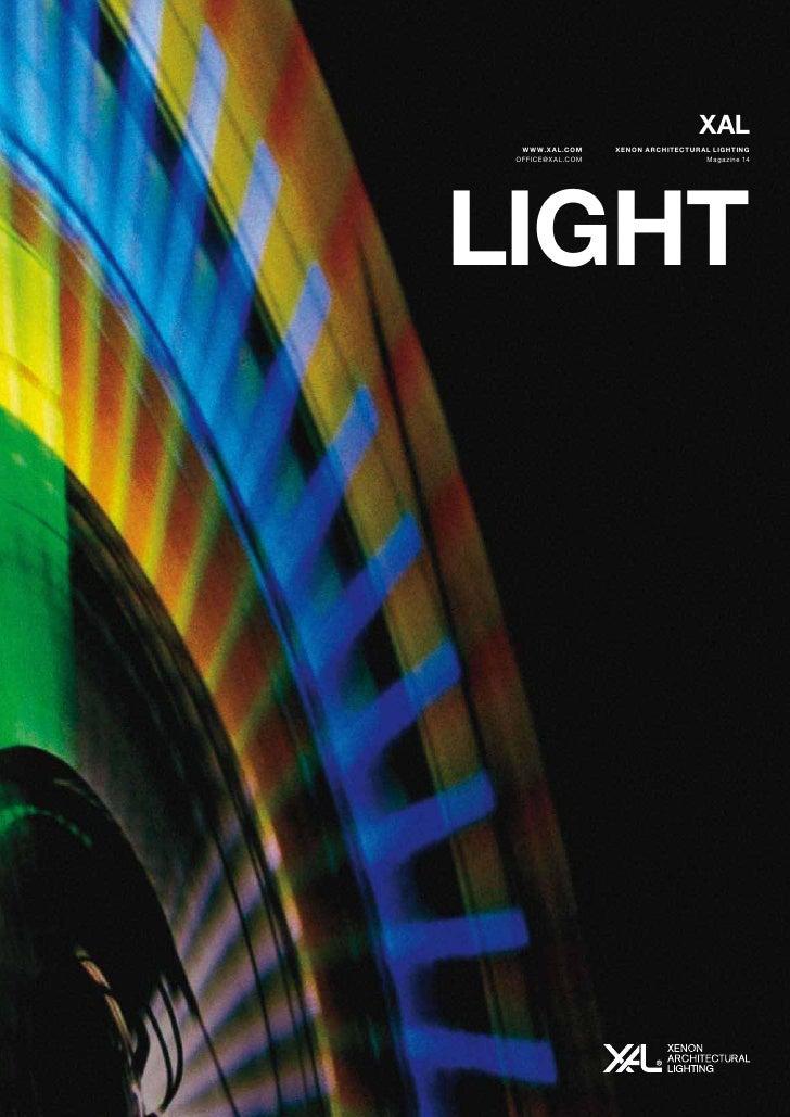 XAL   WWW.XAL.COM     XENON ARCHITECTURAL LIGHTING  OFFICE@XAL.COM                     Magazine 14     LIGHT