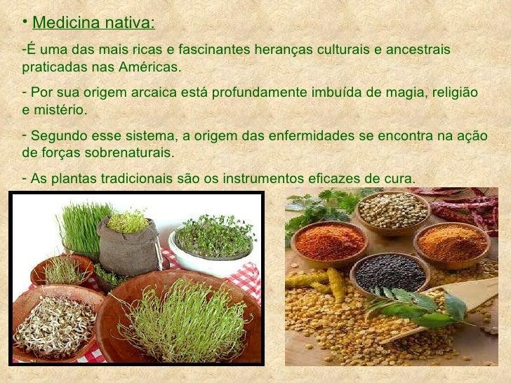 <ul><li>Medicina nativa: </li></ul><ul><li>É uma das mais ricas e fascinantes heranças culturais e ancestrais praticadas n...
