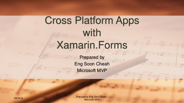 Prepared by Eng Soon Cheah Microsoft MVP Cross Platform Apps with Xamarin.Forms 5/8/2016 Prepared by Eng Soon Cheah , Micr...