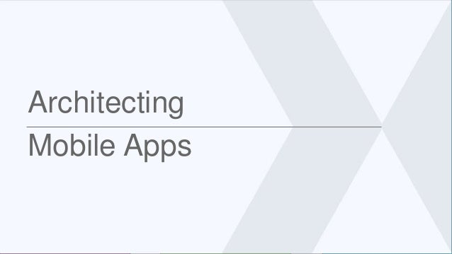 Architecting Mobile Apps