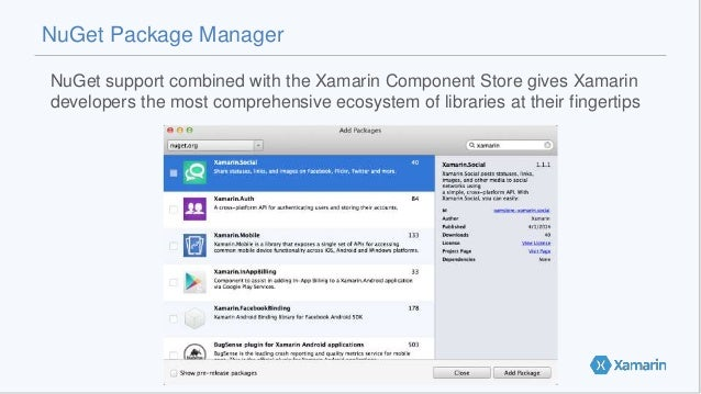 NuGet Package Manager NuGet support combined with the Xamarin Component Store gives Xamarin developers the most comprehens...