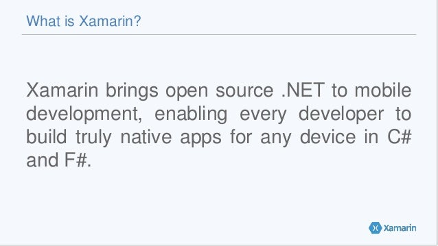 Xamarin brings open source .NET to mobile development, enabling every developer to build truly native apps for any device ...