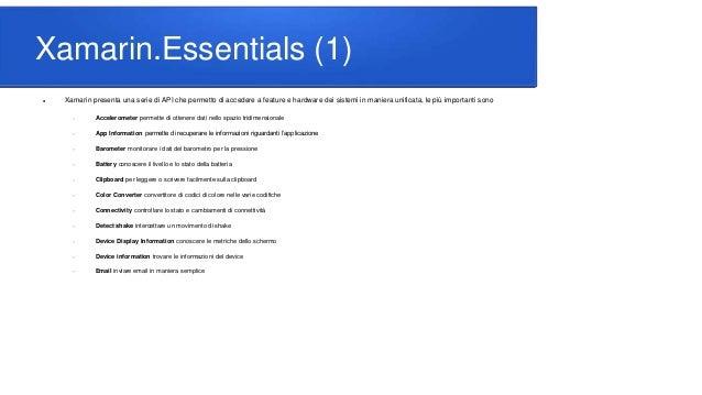 Xamarin.Essentials (1)  Xamarin presenta una serie di API che permetto di accedere a feature e hardware dei sistemi in ma...