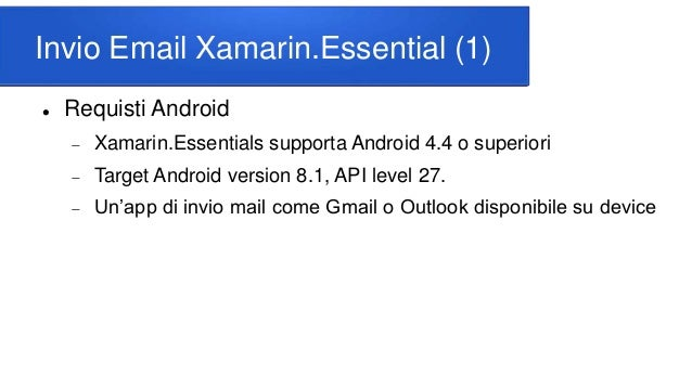 Invio Email Xamarin.Essential (1)  Requisti Android  Xamarin.Essentials supporta Android 4.4 o superiori  Target Androi...