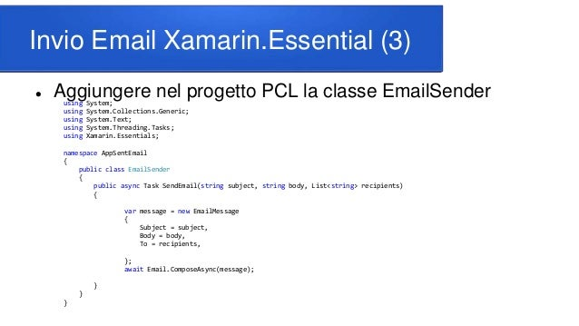 Invio Email Xamarin.Essential (3)  Aggiungere nel progetto PCL la classe EmailSenderusing System; using System.Collection...
