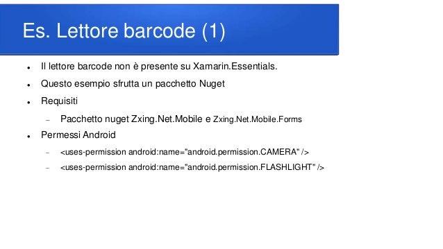 Es. Lettore barcode (1)  Il lettore barcode non è presente su Xamarin.Essentials.  Questo esempio sfrutta un pacchetto N...