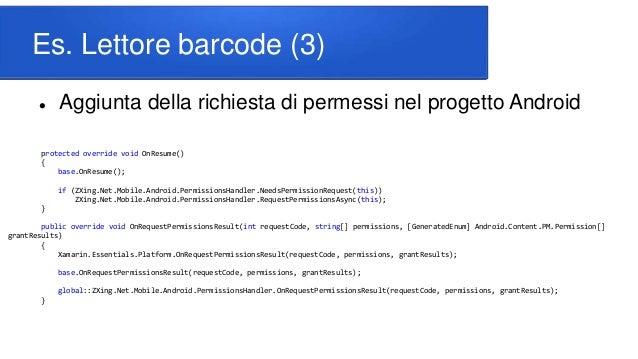 Es. Lettore barcode (3)  Aggiunta della richiesta di permessi nel progetto Android protected override void OnResume() { b...