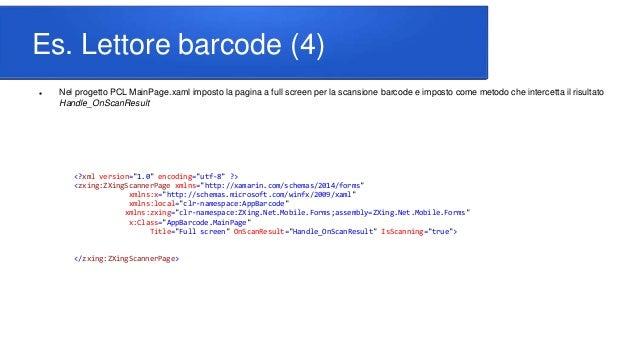 Es. Lettore barcode (4)  Nel progetto PCL MainPage.xaml imposto la pagina a full screen per la scansione barcode e impost...