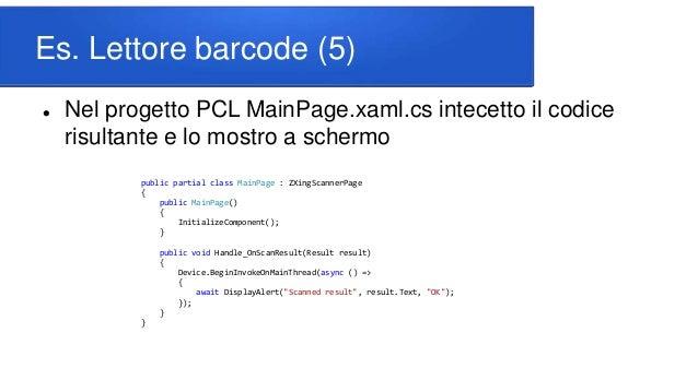 Es. Lettore barcode (5)  Nel progetto PCL MainPage.xaml.cs intecetto il codice risultante e lo mostro a schermo public pa...