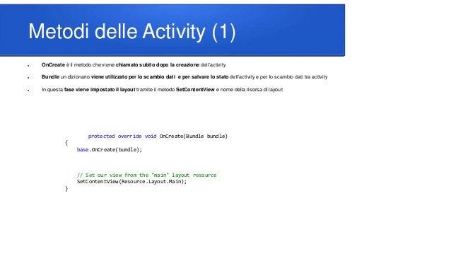Metodi delle Activity (1)  OnCreate è il metodo che viene chiamato subito dopo la creazione dell'activity  Bundle un diz...