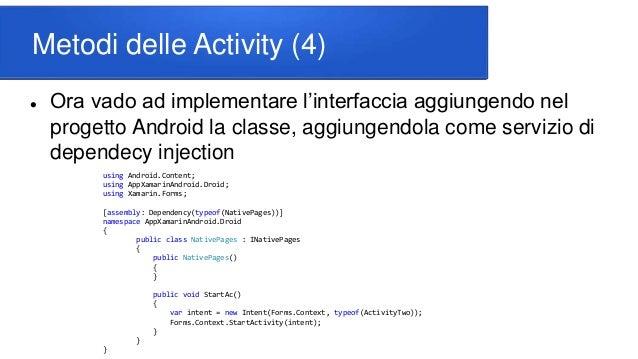 Metodi delle Activity (4)  Ora vado ad implementare l'interfaccia aggiungendo nel progetto Android la classe, aggiungendo...