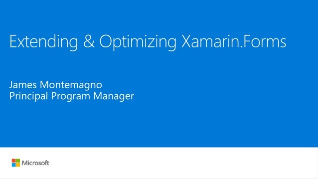 Optimizing and Extending Xamarin Forms iOS, Android, and UWP