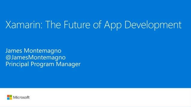James Montemagno Principal Program Manager – Mobile Developer Tools, Microsoft motz@microsoft.com Montemagno.com @JamesMon...