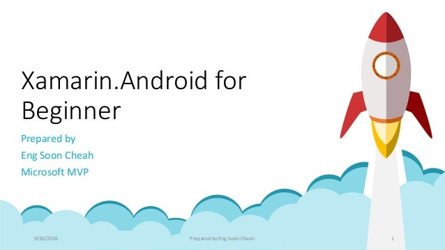 Xamarin.Android for Beginner Prepared by Eng Soon Cheah Microsoft MVP 9/26/2016 Prepared by Eng Soon Cheah 1
