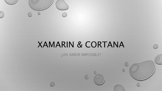 XAMARIN & CORTANA ¿UN AMOR IMPOSIBLE?