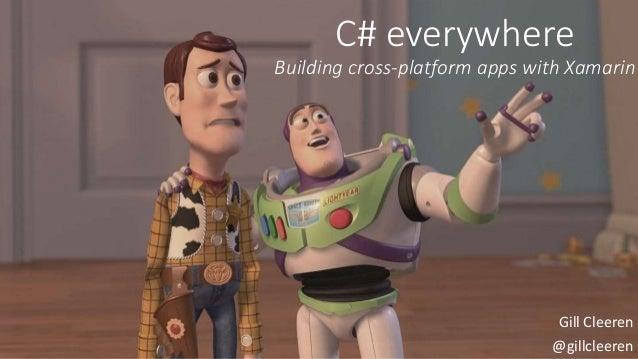 C# everywhere  Building cross-platform apps with Xamarin  Gill Cleeren  @gillcleeren