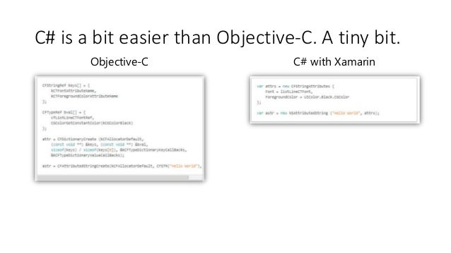 See the Difference – Attributed Strings  C# is a bit easier than Objective-C. A tiny bit.  Objective-C C# with Xamarin