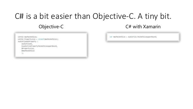 C# is a bit easier than Objective-C. A tiny bit.  Objective-C C# with Xamarin