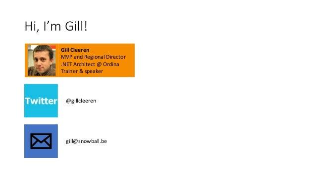 Hi, I'm Gill!  Gill Cleeren  MVP and Regional Director  .NET Architect @ Ordina  Trainer & speaker  @gillcleeren  gill@sno...