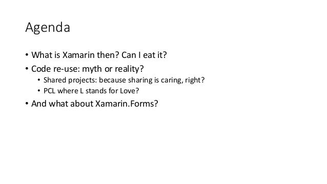 Agenda  • What is Xamarin then? Can I eat it?  • Code re-use: myth or reality?  • Shared projects: because sharing is cari...