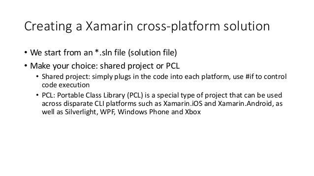 Creating a Xamarin cross-platform solution  • We start from an *.sln file (solution file)  • Make your choice: shared proj...