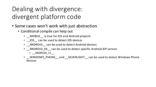 Dealing with divergence:  divergent platform code  • Some cases won't work with just abstraction  • Conditional compile ca...