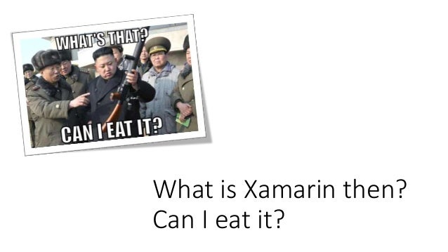 What is Xamarin then?  Can I eat it?