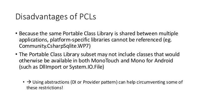 Disadvantages of PCLs  • Because the same Portable Class Library is shared between multiple  applications, platform-specif...