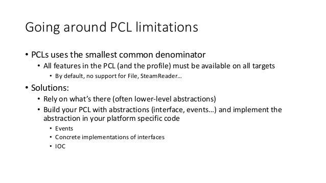 Going around PCL limitations  • PCLs uses the smallest common denominator  • All features in the PCL (and the profile) mus...