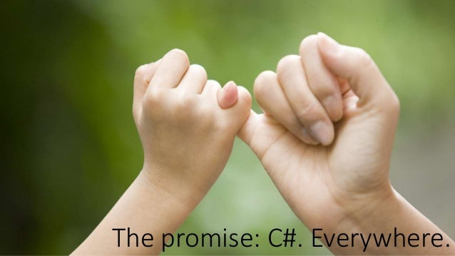 The promise: C#. Everywhere.