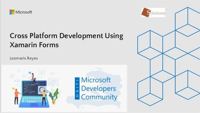 Cross Platform Development Using Xamarin Forms Leomaris Reyes
