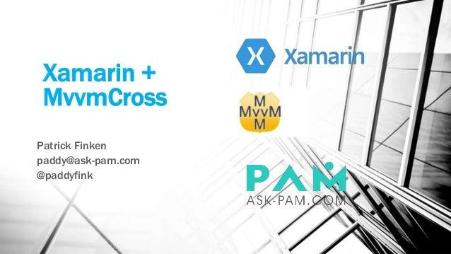 Xamarin + MvvmCross Patrick Finken paddy@ask-pam.com @paddyfink
