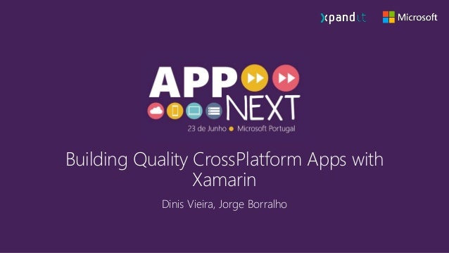 Building Quality CrossPlatform Apps with Xamarin Dinis Vieira, Jorge Borralho