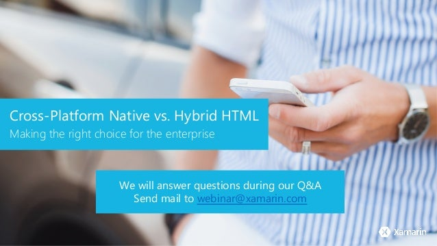 Cross-Platform Native vs. Hybrid HTML Making the right choice for the enterprise We will answer questions during our Q&A S...