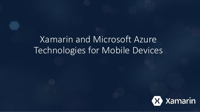Xamarin and Microsoft Azure Technologies for Mobile Devices