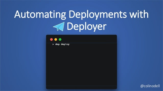 Automating Deployments with Deployer @colinodell