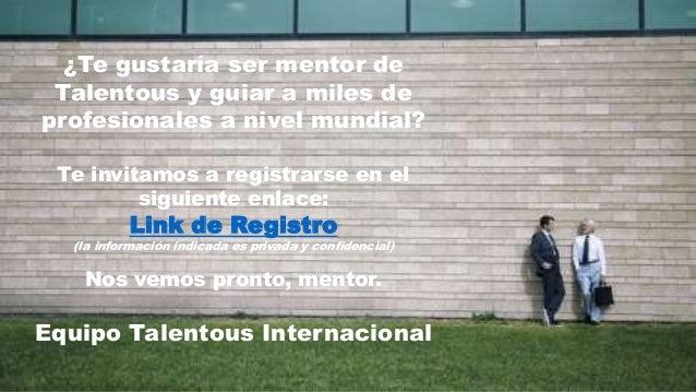¿Te gustaría ser mentor de Talentous y guiar a miles de profesionales a nivel mundial? Te invitamos a registrarse en el si...