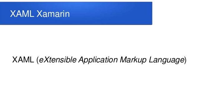 XAML Xamarin XAML (eXtensible Application Markup Language)