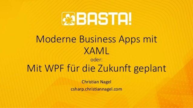 Moderne Business Apps mit XAML oder: Mit WPF für die Zukunft geplant Christian Nagel csharp.christiannagel.com