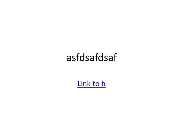 asfdsafdsaf  Link to b