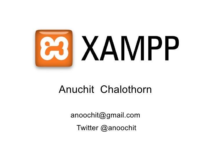 XAMPP Anuchit Chalothorn    anoochit@gmail.com    Twitter @anoochit