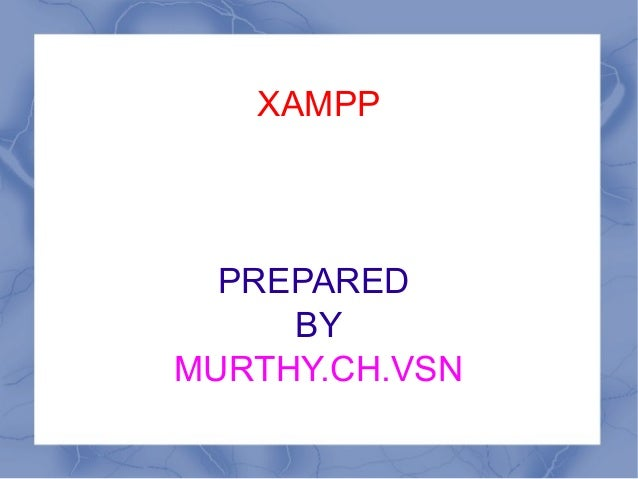 XAMPP PREPARED BY MURTHY.CH.VSN