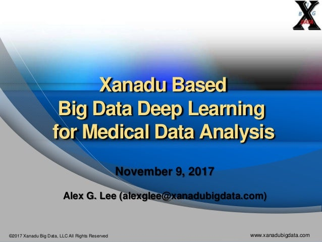 ©2017 Xanadu Big Data, LLC All Rights Reserved www.xanadubigdata.com Xanadu Based Big Data Deep Learning for Medical Data ...